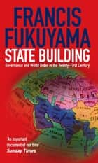 State Building - Governance and World Order in the 21st Century eBook by Francis Fukuyama