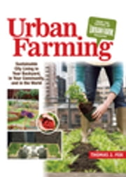 Urban Farming - Sustainable City Living in Your Backyard, in Your Community, and in the World ebook by Thomas Fox