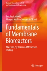 Fundamentals of Membrane Bioreactors - Materials, Systems and Membrane Fouling ebook by Bradley Ladewig,Muayad Nadhim Zemam Al-Shaeli
