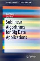 Sublinear Algorithms for Big Data Applications ebook by Dan Wang, Zhu Han