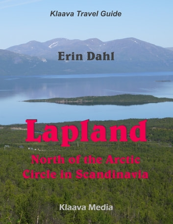 Lapland - North of the Arctic Circle in Scandinavia ebook by Erin Dahl