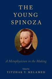 The Young Spinoza: A Metaphysician in the Making ebook by Yitzhak Y. Melamed