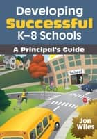 Developing Successful K-8 Schools ebook by Dr. Jon W. Wiles