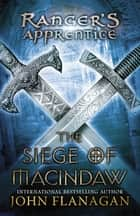 The Siege of Macindaw ebook by John A. Flanagan