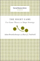 Right Game - Use Game Theory to Shape Strategy ebook by Adam Brandenburger, Barry J. Nalebuff