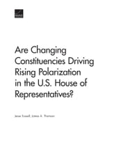 Are Changing Constituencies Driving Rising Polarization in the U.S. House of Representatives? ebook by Jesse Sussell,James A. Thomson