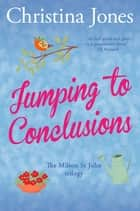 Jumping to Conclusions - The Milton St John Trilogy ebook by Christina Jones