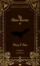 The Ghost Stories of Mary E. Penn eBook by Mary E. Penn, Alastair Gunn