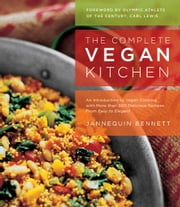 The Complete Vegan Kitchen - An Introduction to Vegan Cooking with More than 300 Delicious Recipes-from Easy to Elegant ebook by Jannequin Bennett