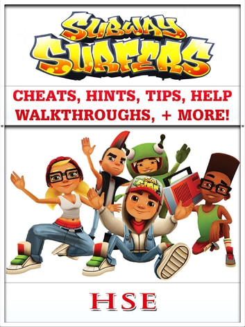 Subway Surfers Cheats, Hints, Tips, Help, Walkthrough, + More! ebook by HSE