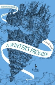 A Winter's Promise - Book One of The Mirror Visitor Quartet ebook by Christelle Dabos, Hildegarde Serle