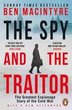 The Spy and the Traitor - The Greatest Espionage Story of the Cold War ebook by