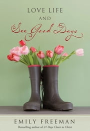 Love Life and See Good Days ebook by Emily Freeman