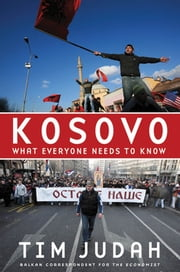 Kosovo - What Everyone Needs to Know? ebook by Tim Judah