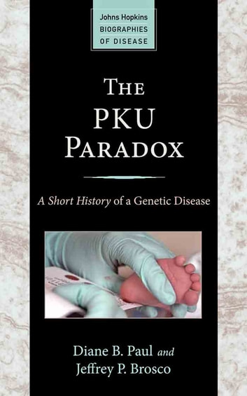 The PKU Paradox - A Short History of a Genetic Disease ebook by Diane B. Paul,Jeffrey P. Brosco
