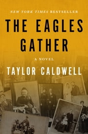 The Eagles Gather - A Novel ebook by Taylor Caldwell