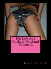 His Life As a Cuckold Husband Volume 2 ebook by Kat Black