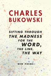 sifting through the madness for the word, the line, the way - New Poems ebook by Charles Bukowski