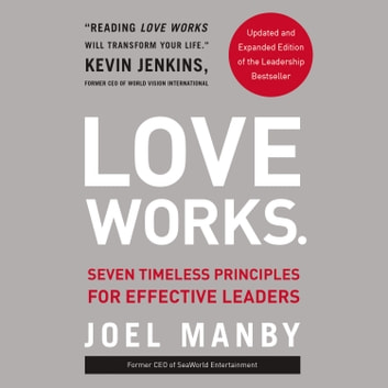 Love Works - Seven Timeless Principles for Effective Leaders audiobook by Joel Manby