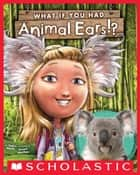 What If You Had Animal Ears? ebook by Sandra Markle, Howard McWilliam