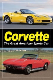 Corvette: The Great American Sports Car: The Great American Sports Car ebook by Staff of Old Cars Weekly