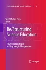 Re/Structuring Science Education - ReUniting Sociological and Psychological Perspectives ebook by Wolff-Michael Roth