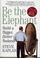 Be the Elephant ebook by Steve Kaplan