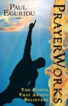 Prayer Works ebook by Paul Eguridu