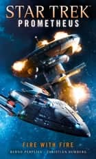 Star Trek Prometheus -Fire with Fire ebook by Christian Humberg, Bernd Perplies