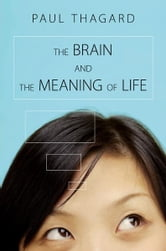 The Brain and the Meaning of Life ebook by Paul Thagard