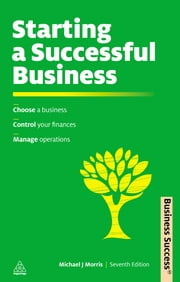 Starting a Successful Business - Choose a Business, Plan Your Business, Manage Operations ebook by Michael Morris