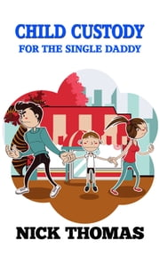 Child Custody For The Single Daddy ebook by Nick Thomas