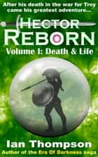 Hector Reborn: Volume I: Death & Life ebook by Ian Thompson