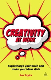 Creativity at Work - Supercharge Your Brain and Make Your Ideas Stick ebook by Ros Taylor