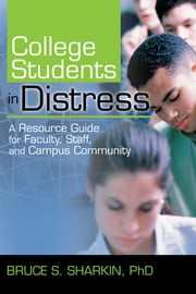College Students in Distress - A Resource Guide for Faculty, Staff, and Campus Community ebook by Bruce Sharkin