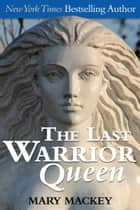 The Last Warrior Queen Ebook di Mary Mackey