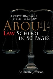 Everything You Need to Know About Law School in 50 Pages ebook by Antonette Jefferson