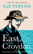 East of Croydon - Blunderings through India and South East Asia ebook by Sue Perkins