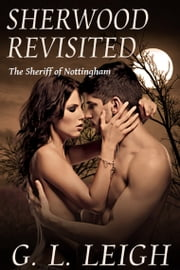 Sherwood Revisited: The Sheriff of Nottingham ebook by G. L. Leigh