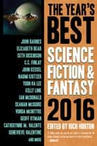 The Year's Best Science Fiction & Fantasy, 2016 Edition - The Year's Best Science Fiction & Fantasy, #8 eBook by Rich Horton