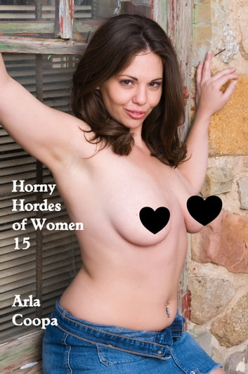 Horny Hordes of Women 15 ebook by Arla Coopa