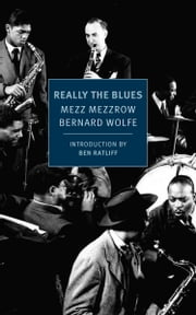 Really the Blues ebook by Mezz Mezzrow,Bernard Wolfe,Ben Ratliff