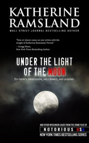 Under the Light of the Moon (Wisconsin, Notorious USA) ebook by Katherine Ramsland,Gregg Olsen