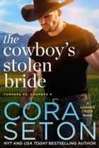 The Cowboy's Stolen Bride ebook by Cora Seton