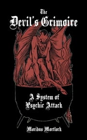 The Devil's Grimoire: A System of Psychic Attack ebook by Moribus Mortlock