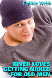 River Loves Getting Naked For Old Men ebook by Robbie Webb