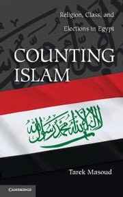 Counting Islam: Religion, Class, and Elections in Egypt ebook by Masoud, Tarek