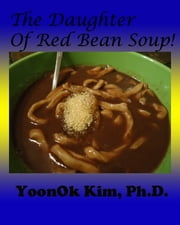 The Daughter of Red Bean Soup! ebook by YoonOk Kim