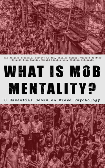 What Is Mob Mentality 8 Essential Books On Crowd Psychology Ebook