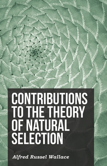 Contributions to the Theory of Natural Selection ebook by Alfred Russel Wallace